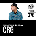 Club Killers Radio #376 - CRG (Birthday Mix)