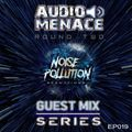 Noise Pollution Guest Mix Series - Episode 019 - Audio Menace