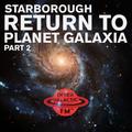 Starborough's Return To Planet Galaxia Pt. 2
