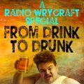 Radio Wrycraft 113 From Drink to Drunk