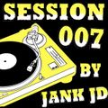 "Jank JD Presents: ""SESSIONS"" (Session 007 Continuos Mix)"