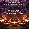 """AudioAddictz Live Presents """"Halloween Ball"""" - Teasers Sets - Medusa"""