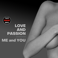 LOVE AND PASSION - ME and YOU
