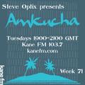 Steve Optix Presents Amkucha on Kane FM 103.7 - Week Seventy One