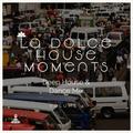 La Dolce House Moments #4 (Deep House & Dance Mix)