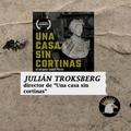 """PROGRAMA 168 14/05/2021 Entrevista a Julián Troksberg, director de """"Una casa sin cortinas"""""""