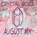 Cryztal Roze - August Mix 8.9.2017