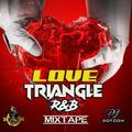DJ DOTCOM_PRESENTS_LOVE TRIANGLE_R&B MIXTAPE (CLEAN VERSION) {2020}