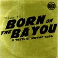 BORN ON THE BAYON, A Taste Of Swamp Rock Vol 04