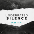 UNDERRATED SILENCE #100