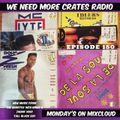 We Need More Crates Radio - Episode 150