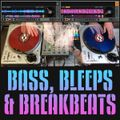 Bass, Bleeps and Breakbeats