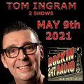 2 Tom Ingram Shows May 9th 2021 - Rockin 247 Radio
