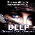 ORIENTAL DEEP GROOVES - Steam Attack Deep House Mix Vol. 32