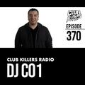 Club Killers Radio #370 - DJ CO1