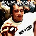 #OnlyTheDopest - Session 001