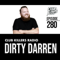 Club Killers Radio #280 - Dirty Darren