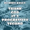 DJ MIKE KELLY - THANK GOD IT'S PROGRESSIVE TECHNO