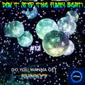Don't Stop The Funky Beat! #12 - Do U Wanna Get Funky?
