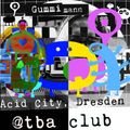 Gummimann @TBA CLUB - AcidCity Dresden #10 - Acid Techno, Techno, Deep Techno