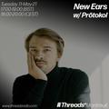 New Ears w/ Prōtokol (Threads*Montreuil) - 11-May-21