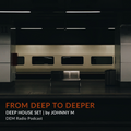 From Deep To Deeper | Deep House Set | DEM Radio Podcast