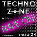 Techno Zone presents: Rave On! [Episode 04]