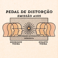 Emissão #105  Pedal de Distorção