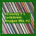 DJ Gazzy T's Lockdown Reggae Mix #2- Extended Trax and Discomixes