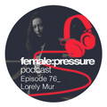 female:pressure podcast Episode 76: Lorely Mur