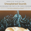 Unexplained Sounds - The Recognition Test # 108
