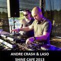 Andre Crash & Laso - Shine Cafe 2013 Dj Set