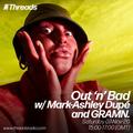 Out 'n' Bad w/ Mark-Ashley Dupé and GRAMN. - 07-Nov-20