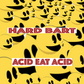 HARD BART - ACID EAT ACID