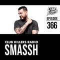 Club Killers Radio #366 - Smassh
