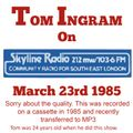 TOM INGRAM SHOW - SKYLINE RADIO - Mar. 23rd 1985