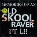 Memories Of An Oldskool Raver Pt LII