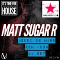 It's time for house, special guest mix by Matt Sugar R