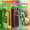 EXOTICA, POPCORN & STOMPERS!!