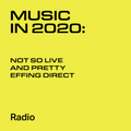 Music in 2020: Not so live and pretty effing direct