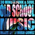 30 MINUTE SUNDAY AFTERNOON FUNK AND SOUL OLD SCHOOL MIX BY DJ HUGO GOMEZ