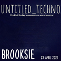 Brooksie - Untitled_techno 2nd Birthday Guest Mix - 23rd April 2021