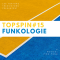 Topspin #15 - Deceptive Musical Ping Pong with Funkologie
