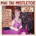 Mai Tai Mistletoe : 2020 tiki, lounge, hawaiian, & exotica mix