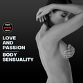 LOVE AND PASSION - BODY SENSUALITY