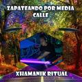 Xhamanik Ritual sesión #5 zapateando por media calle