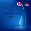 Drab Cafe & Lounge - Alone