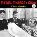The Mal Thursday Show: The Pain