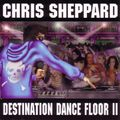 Chris Sheppard Destination Dance Floor 2