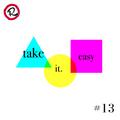 take it easy #13